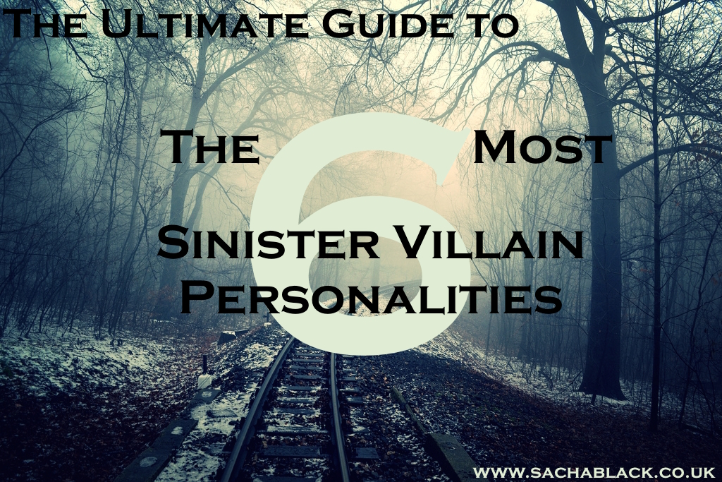 The 6 Most Sinister Villain Personalities - Crafting Villains #4 - SACHA BLACK